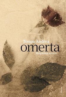 Tompa Andrea - Omerta - Hallgatások könyve - ÜKH 2017