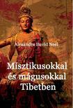Alexandra David-Néel - Misztikusokkal és mágusokkal Tibetben