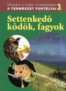 Dosztányi Imre (szerk.) - Settenkedő ködök, fagyok -A természet fortélyai 3.