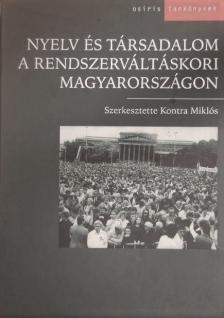 Kontra Miklós (szerk.) - Nyelv és társadalom a rendszerváltáskori Magyarországon