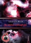 Leleszy Béla - Az utolsó csillaghajó [eKönyv: epub, mobi]