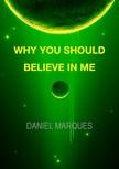 Marques Daniel - Why You Should Believe in Me [eKönyv: epub,  mobi]