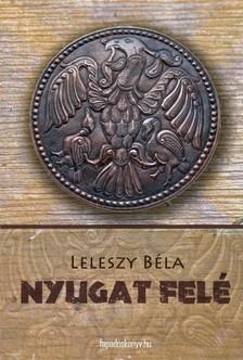 Leleszy Béla - Nyugat felé! [eKönyv: epub, mobi]