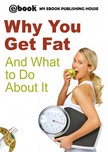 House My Ebook Publishing - Why You Get Fat And What to Do About It [eKönyv: epub,  mobi]