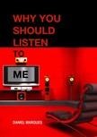 Marques Daniel - Why You Should Listen to Me [eKönyv: epub, mobi]