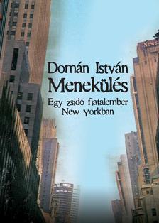 Domán István - Menekülés - Egy zsidó fiatalember New Yorkban