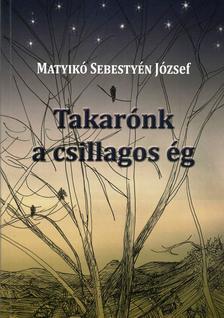 Matyikó Sebestyén József - Takarónk a csillagos ég (Varga Imre grafikáival)