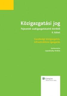 András (szerk.) dr. Lapsánszky - Közigazgatási jog - Fejezetek szakigazgatásaink köréből (II. kötet) - Gazdasági közigazgatás, infrastruktúra igazgatás [eKönyv: epub, mobi]