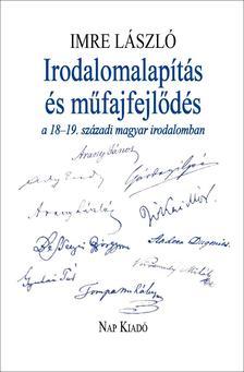 Imre László - Irodalomalapítás és műfajfejlődés a 18-19. századi magyar irodalomban