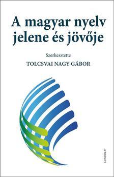- A magyar nyelv jelene és jövője