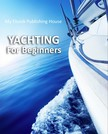 House My Ebook Publishing - Yachting For Beginners [eKönyv: epub,  mobi]