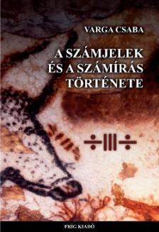 Varga Csaba - A számjelek és a számírás története