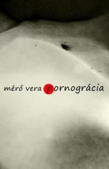 Mérő Vera - Pornográcia