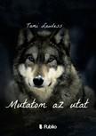Lawless Tami - Mutatom az utat [eKönyv: epub, mobi]<!--span style='font-size:10px;'>(G)</span-->