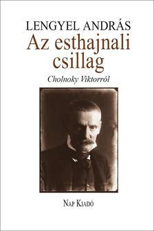 Lengyel András (szerk.) - Az esthajnali csillag - Vázlatok és adatok Cholnoky Viktorról.