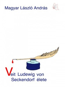 MAGYAR LÁSZLÓ ANDRÁS - Veit Ludewig von Seckendorf élete - 2 megállós történet  [eKönyv: epub, mobi]