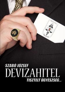 Szabó József - Devizahitel - Tisztelt ügyészség....
