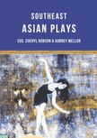 Aubrey Mellor, Jean Tay, Floy Quintos, Tew Bunnag, Ann Lee, Nguyen Dang Chuong, Chhon Sina, Joned Suryatmoko, Alfian Saat, Suon Bunrith, Barbara Hatley, Cheryl Robson, Aubrey Mellor - Southeast Asian Plays - Eight Plays from Singapore,  Vietnam,  Malaysia,  Thailand,  the Philippines,  Indonesia and Cambodia [eKönyv: epub,  mobi]