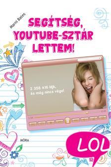 Marni Bates - Segítség! Youtube-sztár lettem! - LoL-könyvek