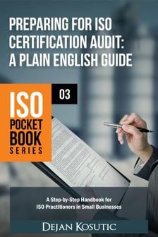 Kosutic Dejan - Preparing for ISO Certification Audit - A Plain English Guide [eKönyv: epub, mobi]