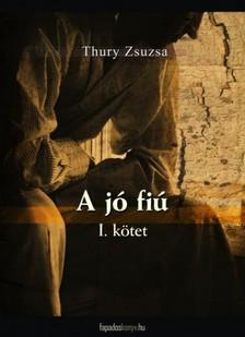 Thury Zsuzsa - A jó fiú 1. rész [eKönyv: epub, mobi]