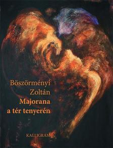 BÖSZÖRMÉNYI ZOLTÁN - Majorana a tér tenyerén