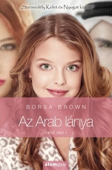 Borsa Brown - Az Arab lánya 1. - Szenvedély Kelet és Nyugat közt [eKönyv: epub, mobi]