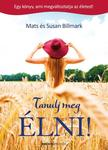 Mats és Susan Billmark - Tanulj meg ÉLNI! Egy könyv, ami megváltoztatja az életed.<!--span style='font-size:10px;'>(G)</span-->