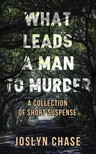 Chase Joslyn - What leads a man to murder [eKönyv: epub,  mobi]