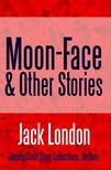 Jack London - Moon-Face & Other Stories [eKönyv: epub,  mobi]