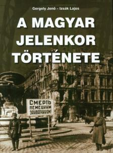 Gergely-Izsák - A magyar jelenkor története