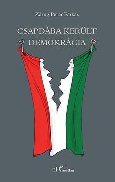 Zárug Péter Farkas - Csapdába került demokrácia