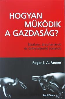 Roger E. A. Farmer - Hogyan működik a gazdaság?