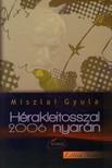 Miszlai Gyula - HÉRAKLEITOSSZAL 2006 NYARÁN