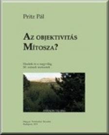 Pritz Pál - Pritz Pál: Az objektivitás mítosza?