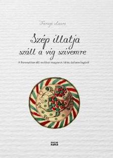 Faragó Laura - Szép illatja száll a víg szívemre - A Baranyában élő moldvai magyarok hit- és dallamvilágáról (CD-melléklettel!)