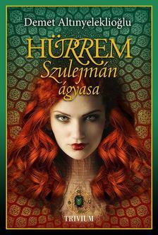 Hürrem, Szulejmán ágyasa (Szulejmán sorozat 1. kötet) #