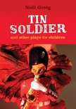 Noel Greig, David Johnston, Hans Christian Andersen - Tin Soldier and Other Plays for Children - Tin Soldier (adapted from The Steadfast Tin Soldier by Hans Christian Andersen) A Tasty Tale (Hansel and Gretel) Hood in the Wood (Little Red Riding Hood) [eKönyv: epub,  mobi]