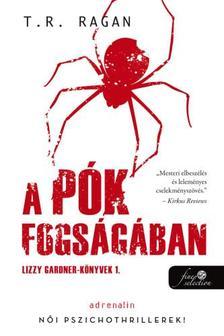 T.R. Ragan - A pók fogságában (Lizzy Gardner-könyvek 1.)