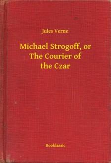 Jules Verne - Michael Strogoff, or The Courier of the Czar [eKönyv: epub, mobi]