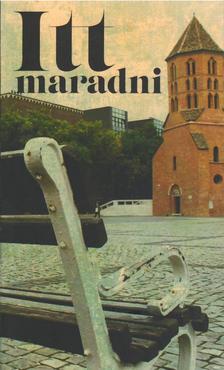Szerk. Farkas Gábor - Itt maradni. A Szegedi Írók Társaságának antológiája