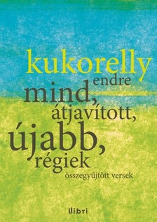 Kukorelly Endre - Mind, átjavított, újabb, régiek [eKönyv: epub, mobi]