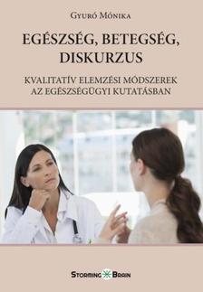 Gyuro Monika - Egészség, betegség, diskurzus. Kvalitatív elemzési módszerek az egészségügyi kutatásban