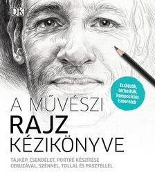 .- - A művészi rajz kézikönyve - Tájkép, csendélet, portré készítése ceruzával, szénnel, tollal és pasztellel