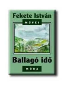 Fekete István - BALLAGÓ IDŐ