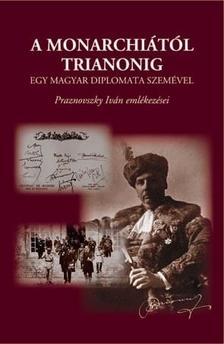 PRAZNOVSZKY TIVADAR - A Monarchiától Trianonig egy magyar diplomata szemével - Praznovszky Iván emlékezései