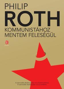 Philip Roth - Kommunistához mentem feleségül