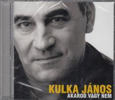 - AKAROD VAGY NEM CD KULKA JÁNOS
