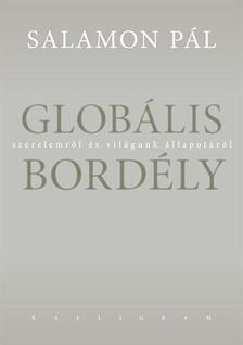SALAMON PÁL - Globális bordély - Szerelemről és világunk állapotáról