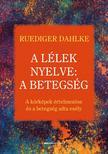 Ruediger Dahlke - A lélek nyelve: A betegség A kórképek értelmezése és a betegség adta esély